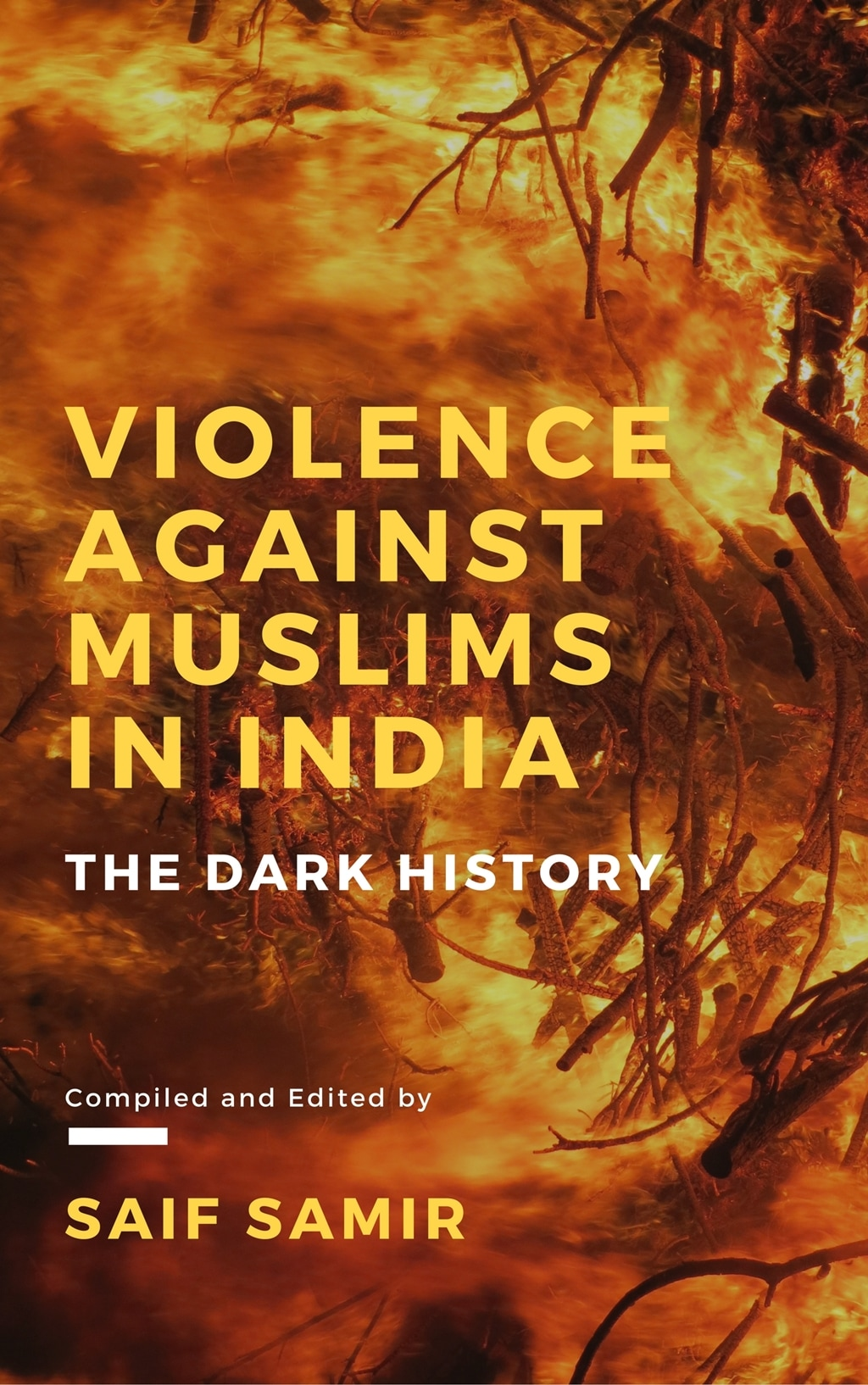 Violence Against Muslims in India: The Dark History By Saif Samir